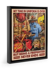My Time In Uniform Is Over But Being A Firefighter 11x14 Black Floating Framed Canvas Prints thumbnail