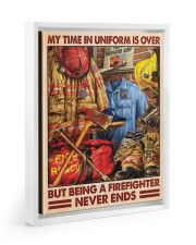 My Time In Uniform Is Over But Being A Firefighter 11x14 White Floating Framed Canvas Prints thumbnail