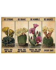 Gardening Gift Succulent Cactus Be Strong When Weak Be Brave Be Humle Be Badass 36x24 Poster front