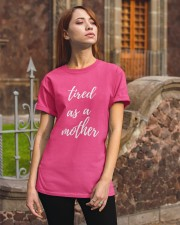 Tired as a mother Classic T-Shirt apparel-classic-tshirt-lifestyle-06