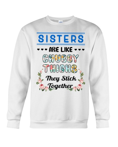 Sisters are Like Chubby Thighs They Stick Together