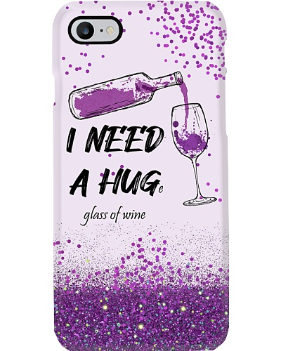 I Need A Huge Glass Of Wine Phone Case T19A9