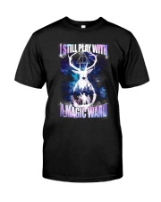 I STILL PLAY WITH A MAGIC WAND Classic T-Shirt front