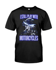 I STILL PLAY WITH - MOTORCYCLES Classic T-Shirt front
