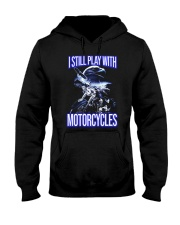 I STILL PLAY WITH - MOTORCYCLES Hooded Sweatshirt thumbnail