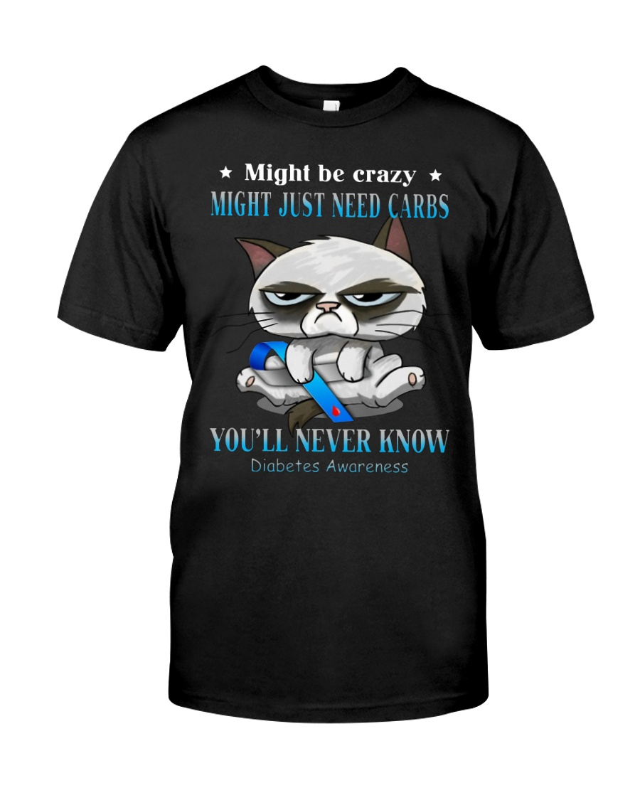 Might be crazy might just need carbs you'll never Classic T-Shirt