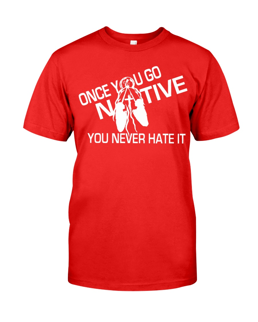 Once You Go Native by Mike Bone Classic T-Shirt