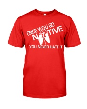 Once You Go Native by Mike Bone Classic T-Shirt front