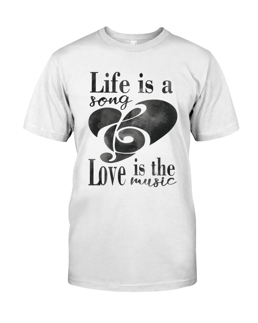 LIFE IS A SONG LOVE IS A MUSIC Classic T-Shirt