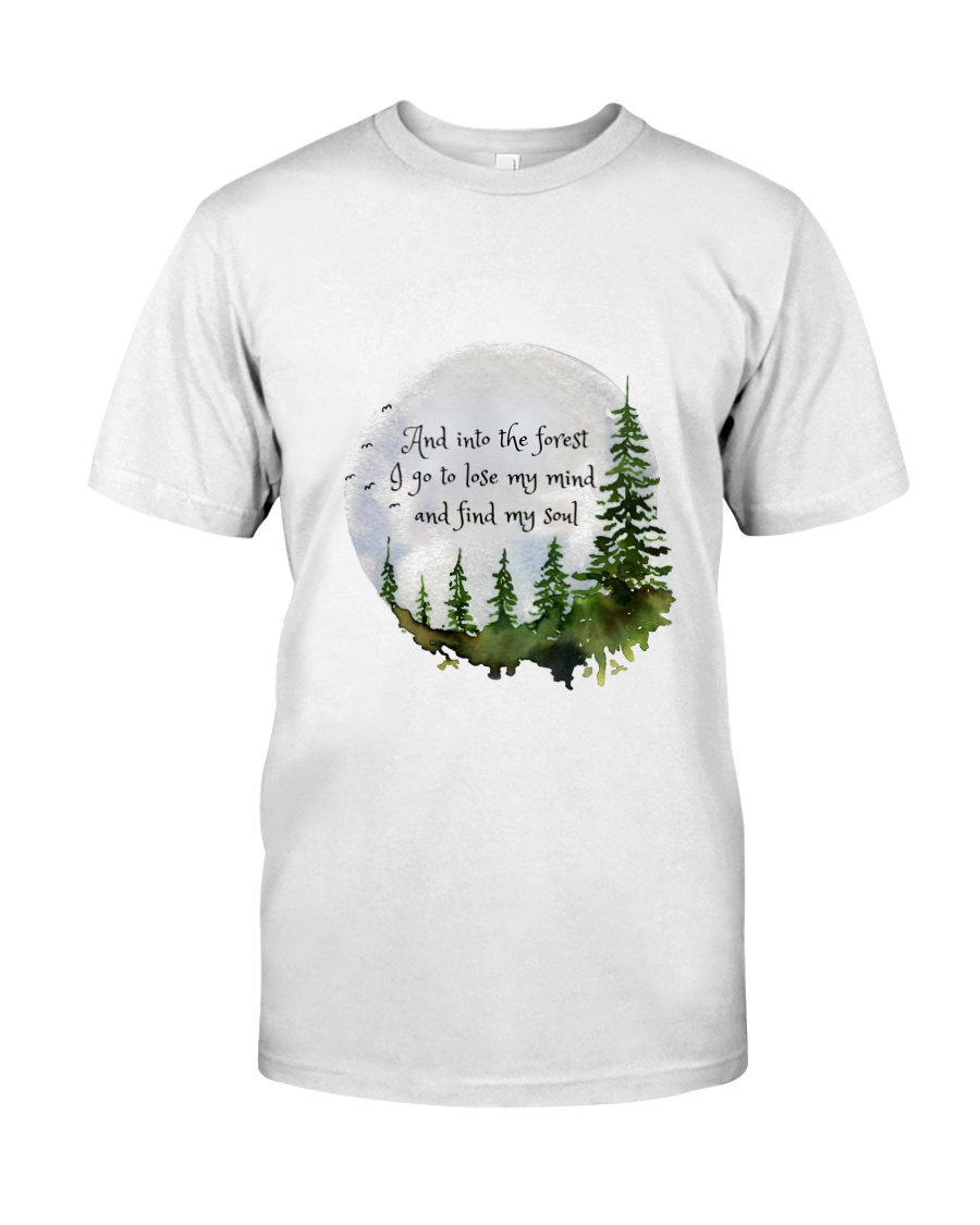 Into The Forest I Go A Classic T-Shirt