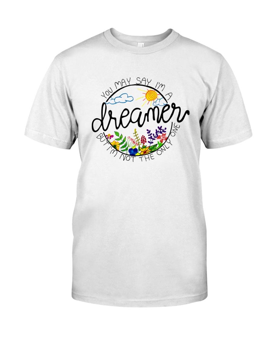 YOU MAY SAY I'M A DREAMER BUT I'M NOT THE ONLY ONE Classic T-Shirt