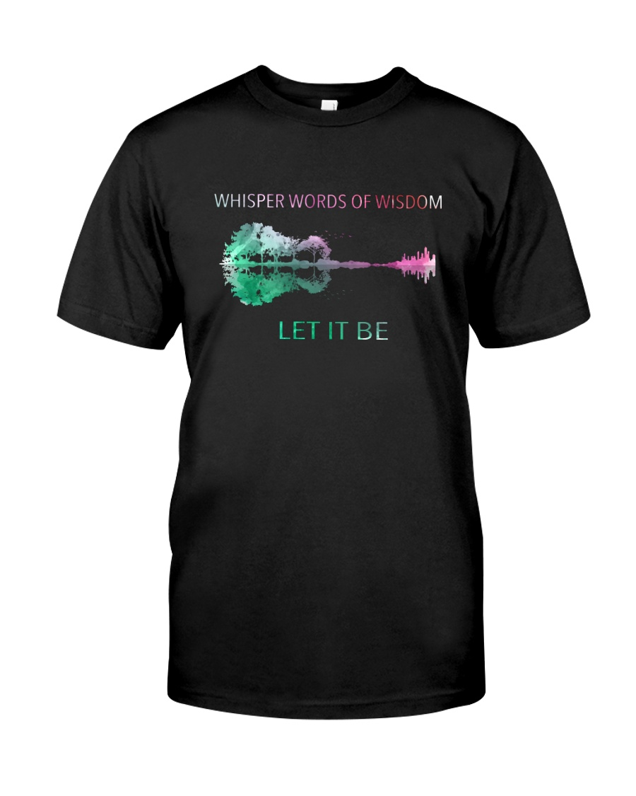WHISPER WORDS OF WISDOM LET IT BE Classic T-Shirt