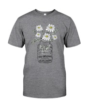 YOU BELONG AMONG THE WILDFLOWER Classic T-Shirt front