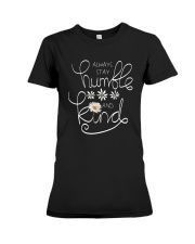 ALWAYS STAY HUMBLE AND KIND Premium Fit Ladies Tee thumbnail