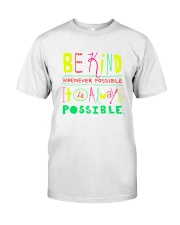 BE KIND WHENEVER POSSIBLE  IT IS ALWAYS POSSIBLE Classic T-Shirt front