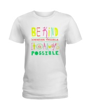 BE KIND WHENEVER POSSIBLE  IT IS ALWAYS POSSIBLE Ladies T-Shirt thumbnail