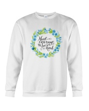 HAVE COURAGE AND BE KIND Crewneck Sweatshirt thumbnail