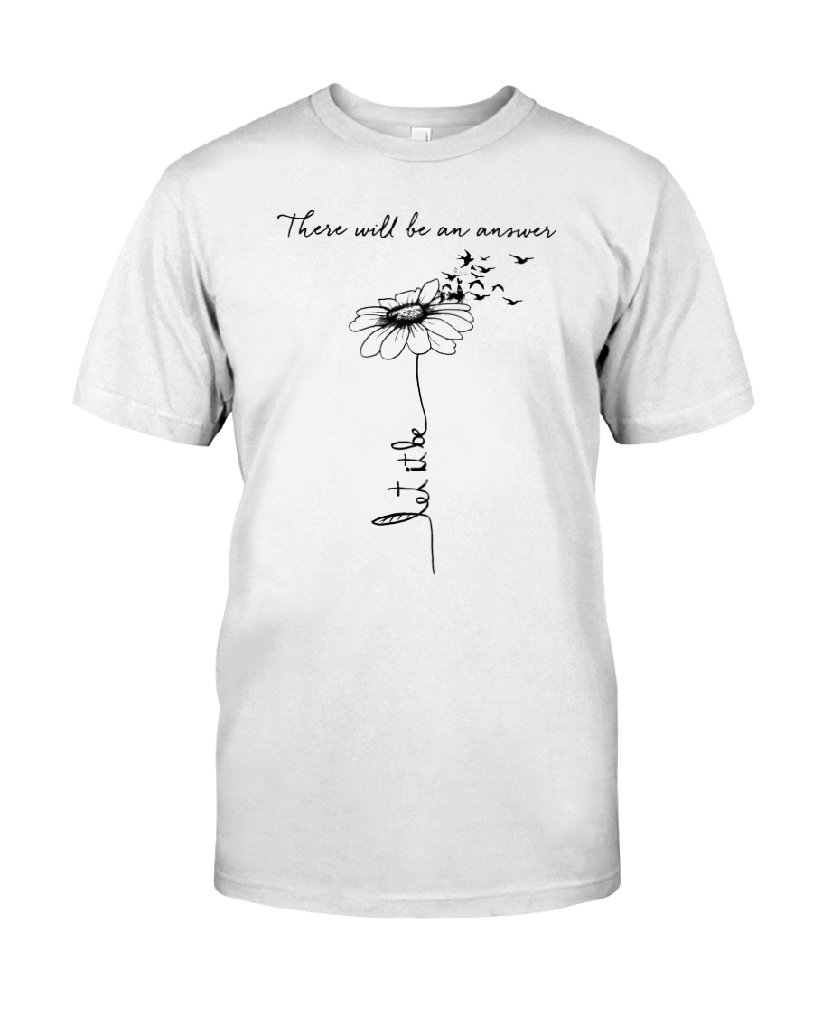There Will Be An Answer  Classic T-Shirt