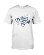 ONLY IN THE DARKNESS CAN YOU SEE THE STARS Classic T-Shirt front