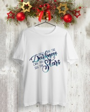 ONLY IN THE DARKNESS CAN YOU SEE THE STARS Classic T-Shirt lifestyle-holiday-crewneck-front-2