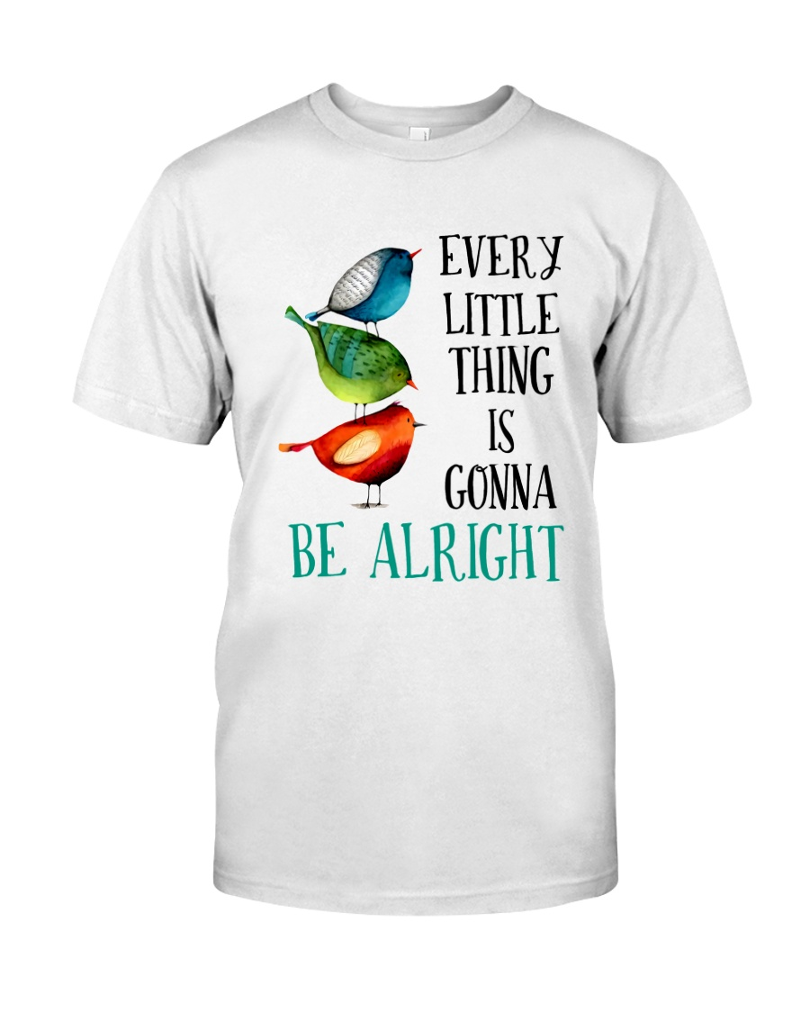 EVERY LITTLE THING IS GONNA BE ALRIGHT Classic T-Shirt