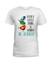 EVERY LITTLE THING IS GONNA BE ALRIGHT Ladies T-Shirt thumbnail