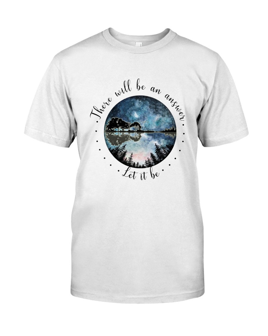 There Will Be An Answer Let It Be  Classic T-Shirt