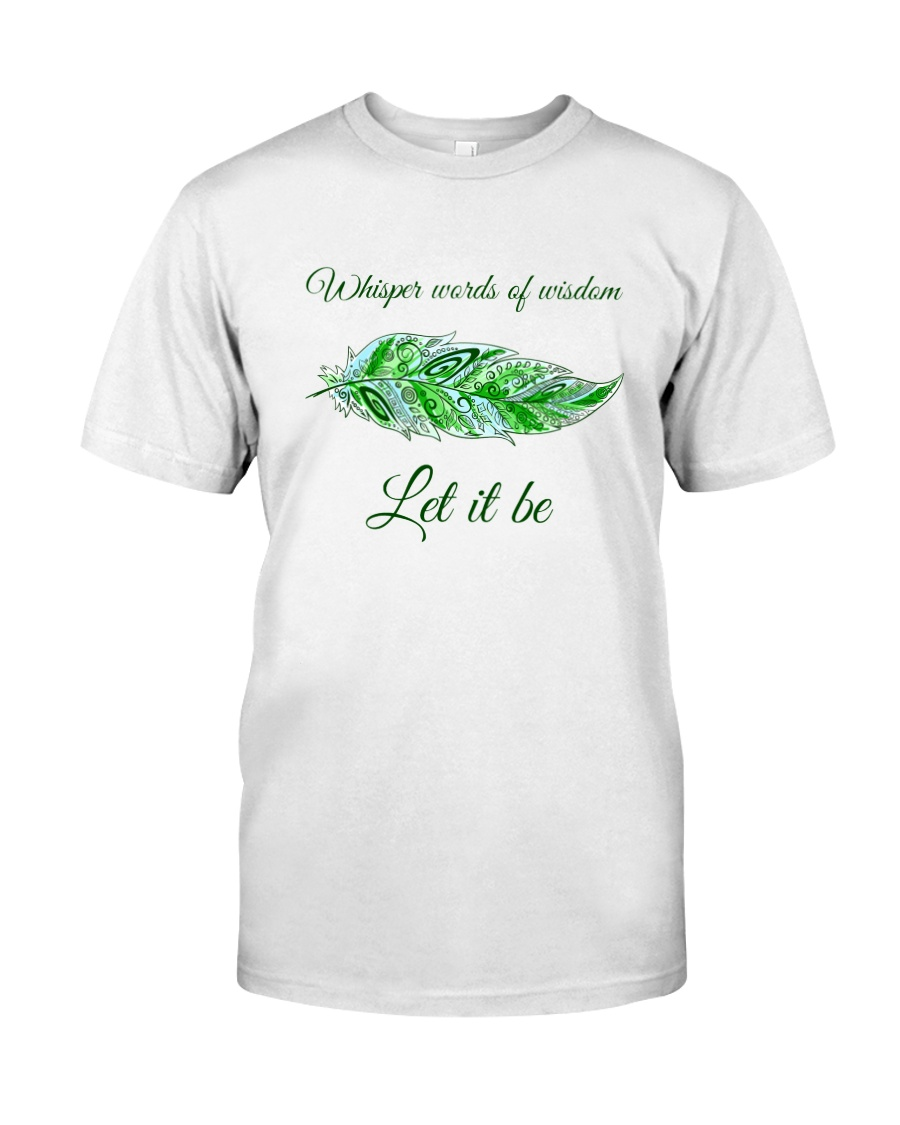 WHISPER WORD OF WISDOM LET IT BE Classic T-Shirt