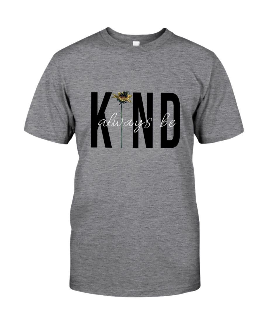 KIND ALWAYS BE Classic T-Shirt
