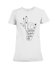 EVERY THING WILL BE Premium Fit Ladies Tee thumbnail