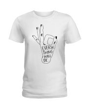 EVERY THING WILL BE Ladies T-Shirt thumbnail