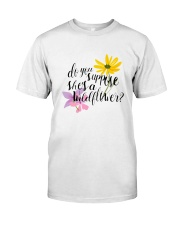DO YOU SHE'S A WILDFLOWER Classic T-Shirt front
