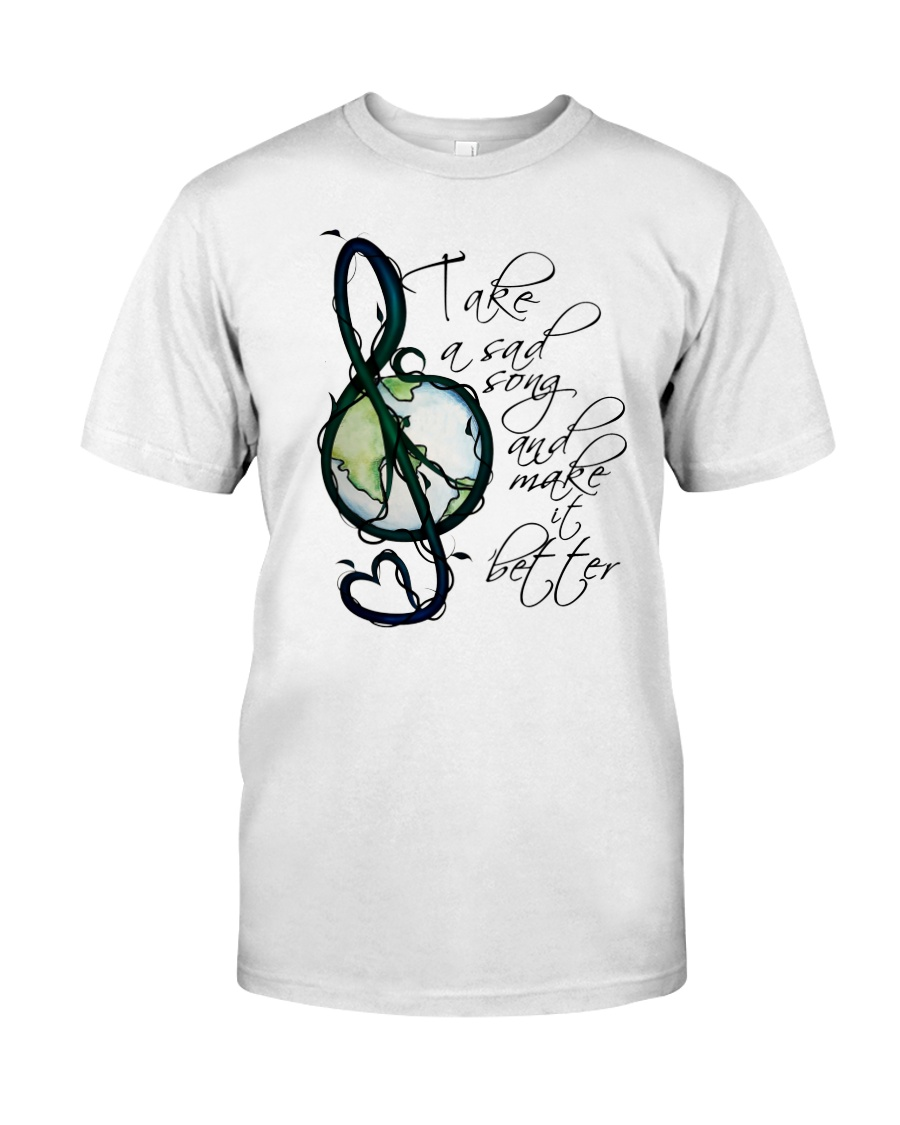 Take A Sad Song And Make It Better  Classic T-Shirt