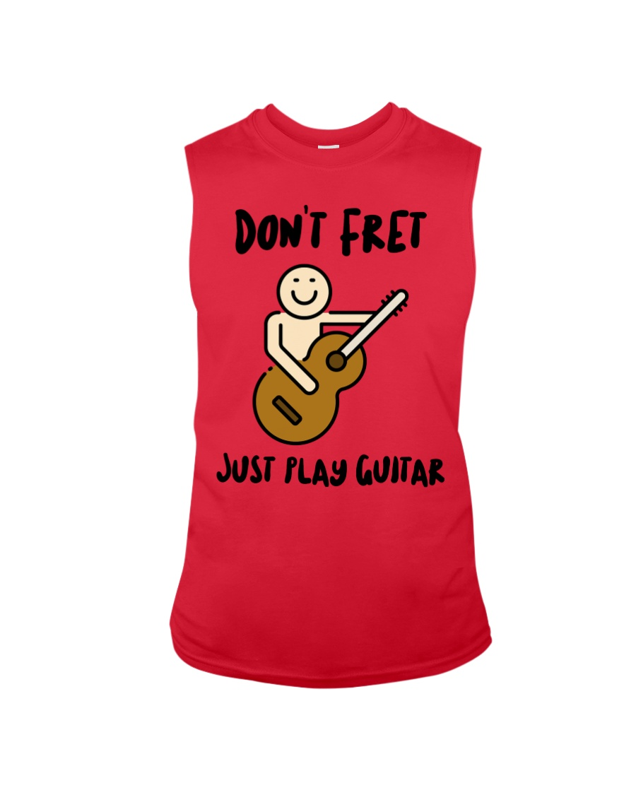 Don't Fret Just Play Guitar Sleeveless Tee