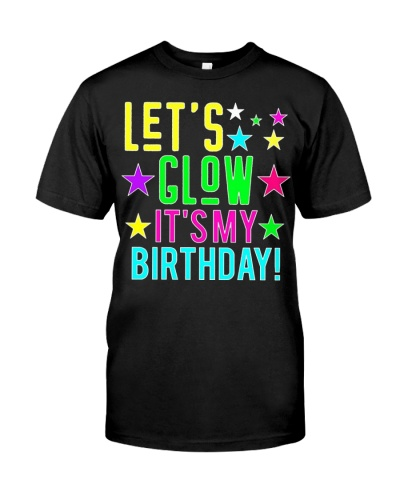 Lets Glow Party Its My Birthday Gift T Shirt