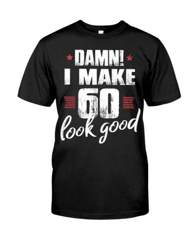ae40e895ac8d I Make 60 Look Good Shirt 60th Birthday Women Men Gift Ideas T-Shirt ...
