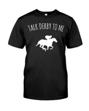 Talk Derby To Me Horse Racing T-Shirt Classic T-Shirt front
