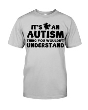 It's An Autism Thing You Wouldn't Understand Classic T-Shirt front