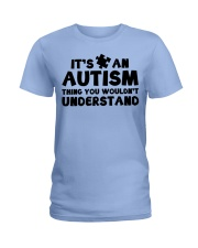 It's An Autism Thing You Wouldn't Understand Ladies T-Shirt thumbnail