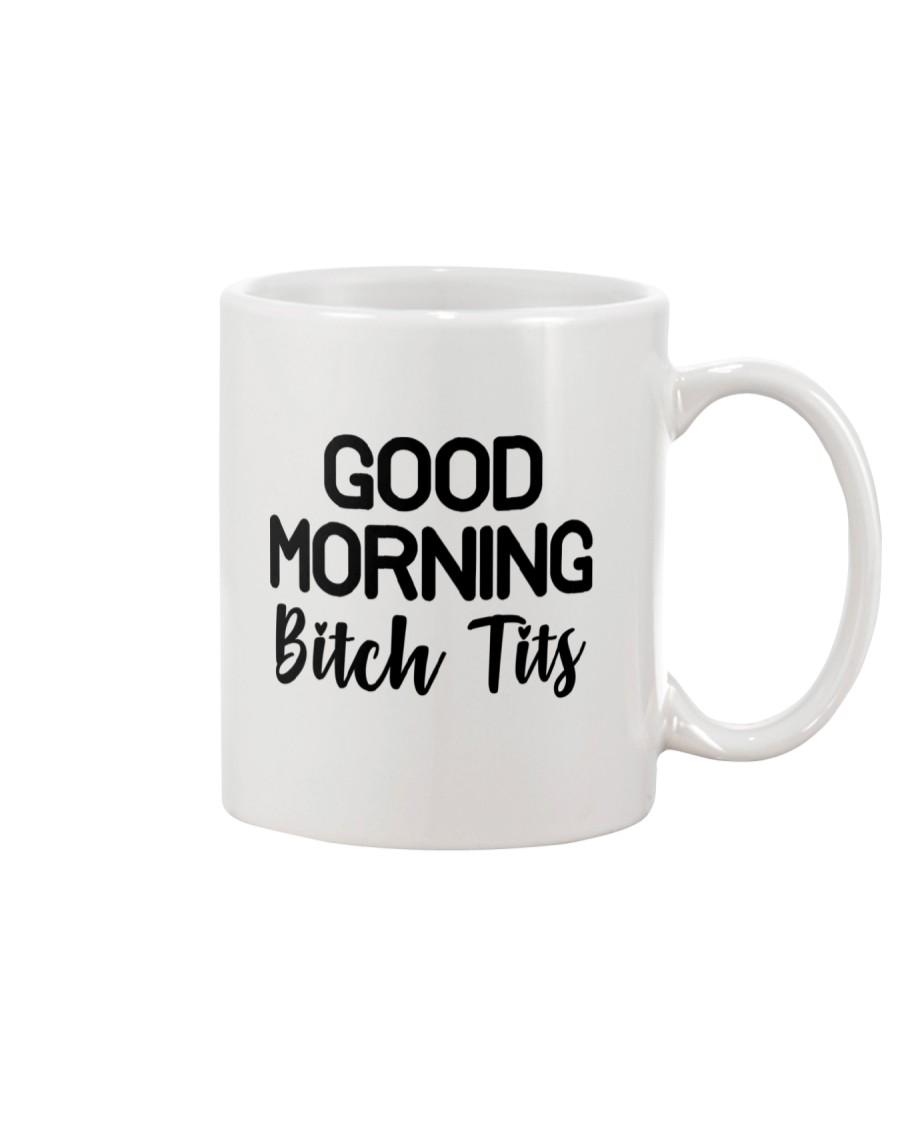 Good Morning Bitch Tits - Funny Mug