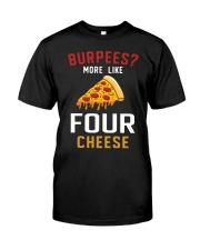 Burpees More Like Four Cheese Pizza Funny Classic T-Shirt thumbnail