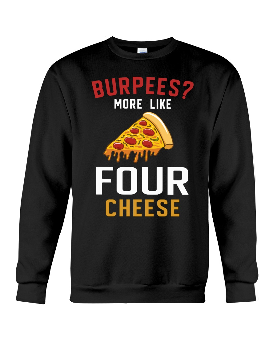 Burpees More Like Four Cheese Pizza Funny Crewneck Sweatshirt