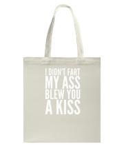 I Didnt Fart  My Ass Blew You A Kiss  Cute Adorabl Tote Bag thumbnail