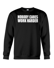 Nobody Cares Work Harder TShirt Crewneck Sweatshirt thumbnail