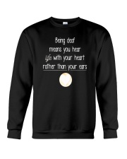Deaf Tshirt  Being Deaf Means You Hear Life Wi Crewneck Sweatshirt thumbnail