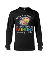 In My Dream World Art Supplies Are And Painting Long Sleeve Tee thumbnail
