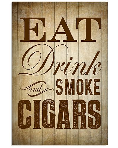 Eat Drink and Smoke Cigars Poster
