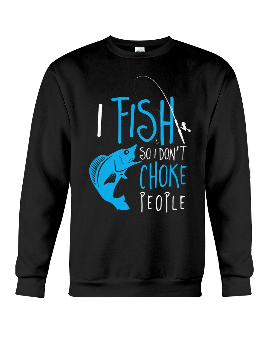 i fish so don't choke people Crewneck Sweatshirt