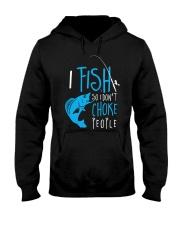 i fish so don't choke people Hooded Sweatshirt thumbnail