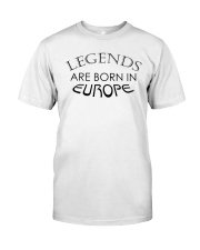 Legends are born in Europe Classic T-Shirt front